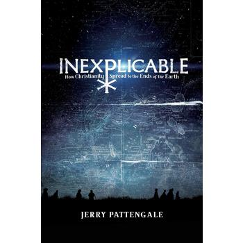 Inexplicable: How Christianity Spread to the Ends of the Earth, by Jerry Pattengale, Paperback