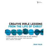 Creative Bible Lessons Series: The Life of Christ: 12 Sightings of the God-Man in the Gospels