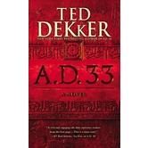 A.D. 33: A Novel, AD Series, Book 2, by Ted Dekker