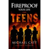 Fireproof Your Life for Teens, by Michael Catt and Amy Parker