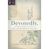Devotedly: The Personal Letters & Love Story of Jim & Elisabeth Elliot, by Valerie Shepard