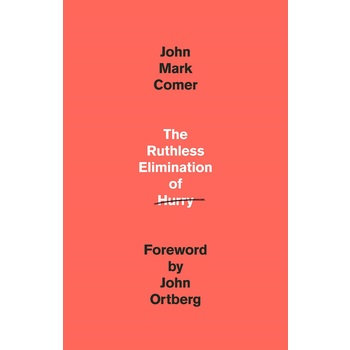 The Ruthless Elimination of Hurry, by John Mark Comer, Hardcover