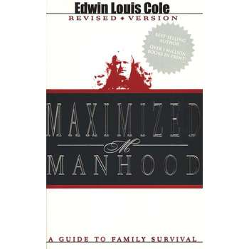 Maximized Manhood: A Guide to Family Survival, by Dr. Edwin Cole