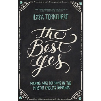 The Best Yes: Making Wise Decisions in the Midst of Endless Demands, by Lysa TerKeurst