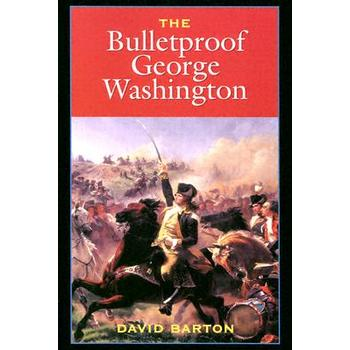 Bulletproof George Washington: An Account of God's Providential Care, by David Barton
