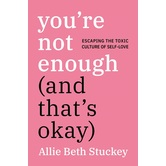 Youre Not Enough And Thats Okay, by Allie Beth Stuckey, Hardcover