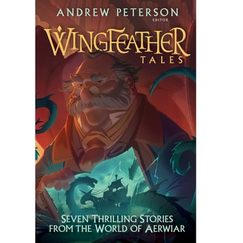 Wingfeather Tales: Seven Thrilling Stories from the World of Aerwiar, by Various Authors