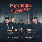 When The Light Comes, by Big Daddy Weave, CD