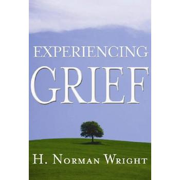 Experiencing Grief, by H. Norman Wright