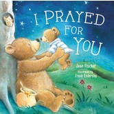 I Prayed for You Board Book, Jean Fischer, Hardcover