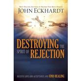 Destroying the Spirit of Rejection: Receive Love and Acceptance and Find Healing, by John Eckhardt