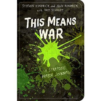 This Means War: A Strategic Prayer Journal by Alex Kendrick, Stephen Kendrick, and Troy Schmidt