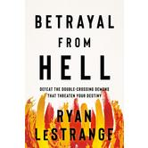 Betrayal From Hell: Defeat the Double-Crossing Demons That Threaten Your Destiny, by Ryan LeStrange