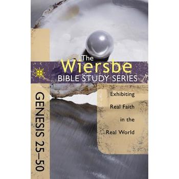 Wiersbe Bible Study Series: Genesis 25-50: Exhibiting Real Faith in the Real World