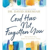 God Has Not Forgotten You: He Is With You, Even in Uncertain Times, by David Jeremiah, Hardcover