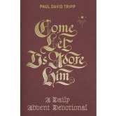 Come, Let Us Adore Him: A Daily Advent Devotional, by Paul David Tripp, Hardcover