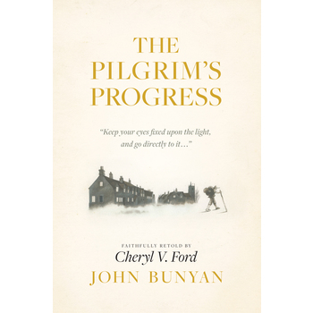 The Pilgrims Progress, by John Bunyan and Cherly V. Ford