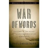 War of Words: Getting to the Heart of Your Communication Struggles, by Paul David Tripp, Paperback