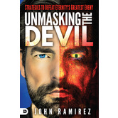 Unmasking the Devil: Strategies to Defeat Eternity's Greatest Enemy, by John Ramirez