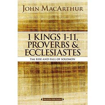 1 Kings 1-11, Proverbs, & Ecclesiastes, MacArthur Bible Studies Series, by John F. MacArthur