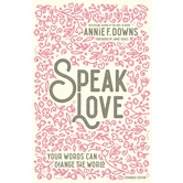 Speak Love: Your Words Can Change The World, by Annie F. Downs, Hardcover