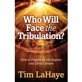 Who Will Face the Tribulation How to Prepare for the Rapture and Christ's Return, by Tim LaHaye