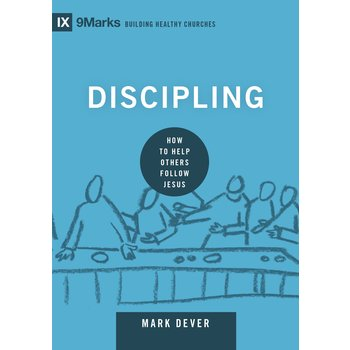 Discipling: How to Help Others Follow Jesus, IX 9Marks Series, by Mark Dever