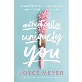 Authentically Uniquely You: Living Free from Comparison & the Need to Please, by Joyce Meyer