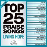 Top 25 Praise Songs: Living Hope, by Maranatha! Music, 2 CD Set