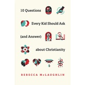 Pre-buy, 10 Questions Every Teen Should Ask & Answer about Christianity, by Rebecca McLaughlin, Paperback