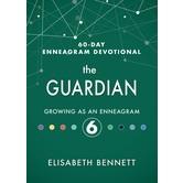 The Guardian: Growing as an Enneagram 6, 60-Day Enneagram Devotional, by Elisabeth Bennett