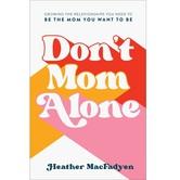 Pre-buy, Don't Mom Alone, by Heather MacFadyen, Paperback