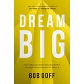 Dream Big, by Bob Goff, Hardcover