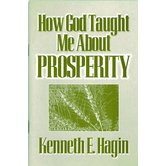 How God Taught Me About Prosperity, by Kenneth E. Hagin