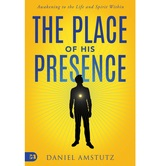 The Place of His Presence: Awakening to the Life & Spirit Within, by Daniel Amstutz, Paperback