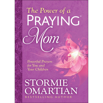 The Power of a Praying Mom: Powerful Prayers for You and Your Children, by Stormie Omartian