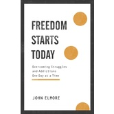 Pre-buy, Freedom Starts Today: Overcoming Struggles & Addictions One Day at a Time, by John Elmore, Paperback