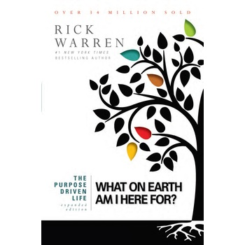 The Purpose Driven Life: What On Earth Am I Here For: Expanded Edition by Rick Warren, Paperback