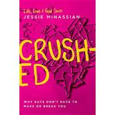 Crushed: Why Guys Don't Have to Make or Break You, by Jessie Minassian
