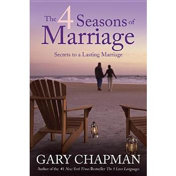 The 4 Seasons of Marriage: Secrets to a Lasting Marriage, by Gary Chapman