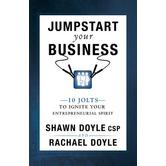 Jumpstart Your Business: 10 Jolts To Ignite Your Entrepreneurial Spirit, by Shawn & Rachael Doyle