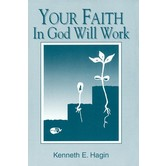 Your Faith In God Will Work, by Kenneth E. Hagin