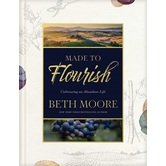 Made to Flourish: Cultivating an Abundant Life, by Beth Moore, Hardcover