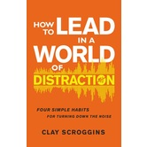 How To Lead In A World Of Distraction, by Clay Scroggins, Hardcover