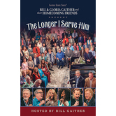 The Longer I Serve Him, by Bill & Gloria Gaither & Their Homecoming Friends, DVD