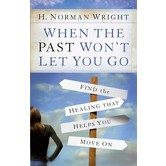 When the Past Wont Let You Go: Find the Healing That Helps You Move On, by H. Norman Wright