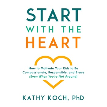 Start with the Heart, by Kathy Koch, PhD, Paperback
