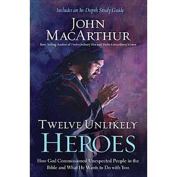 Twelve Unlikely Heroes, by John MacArthur