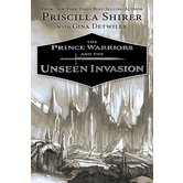 The Prince Warriors and the Unseen Invasion, The Prince Warriors, Book 2, by Priscilla Shirer