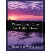 When Loved Ones Are Called Home, by Herbert H. Wernecke